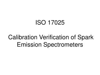 ISO 17025   Calibration Verification of Spark Emission Spectrometers