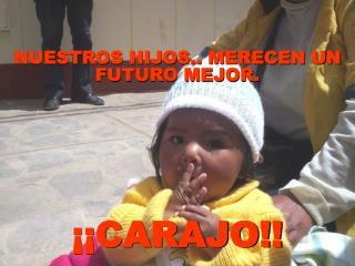 NUESTROS HIJOS.. MERECEN UN FUTURO MEJOR.