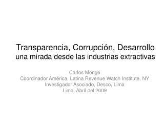 Transparencia, Corrupción, Desarrollo  una mirada desde las industrias extractivas