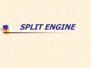 SPLIT ENGINE