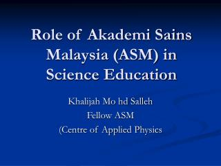 Role of Akademi Sains Malaysia (ASM) in Science Education