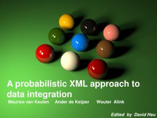 A probabilistic XML approach to data integration