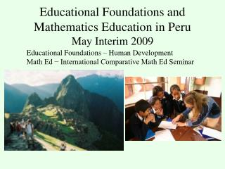 Educational Foundations and Mathematics Education in Peru May Interim 2009