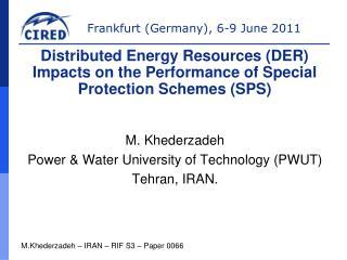 M. Khederzadeh Power & Water University of Technology (PWUT) Tehran, IRAN.