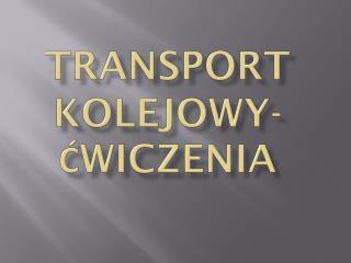 Transport kolejowy- ćwiczenia