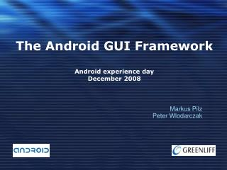 The Android GUI Framework  Android experience day December 2008