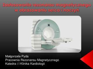 Zastosowanie rezonansu magnetycznego  w obrazowaniu serca i naczyń