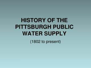 HISTORY OF THE PITTSBURGH PUBLIC WATER SUPPLY