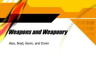 Weapons and Weaponry