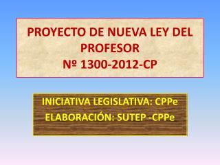PROYECTO DE NUEVA LEY DEL PROFESOR N� 1300-2012-CP