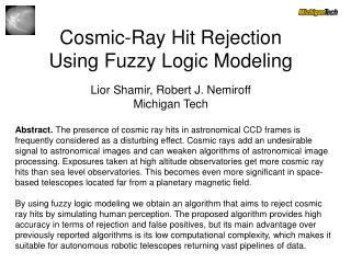 Cosmic-Ray Hit Rejection Using Fuzzy Logic Modeling Lior Shamir, Robert J. Nemiroff Michigan Tech