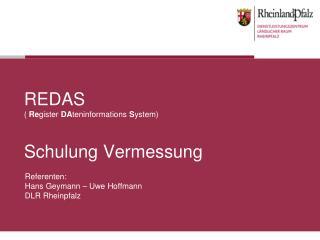 REDAS (  Re gister  DA teninformations  S ystem) Schulung Vermessung