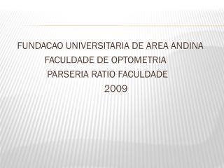 FUNDACAO UNIVERSITARIA DE AREA ANDINA               FACULDADE DE OPTOMETRIA
