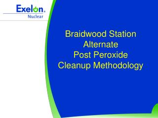 Braidwood Station   Alternate  Post Peroxide  Cleanup Methodology