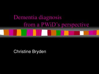 Dementia diagnosis  from a PWiD's perspective