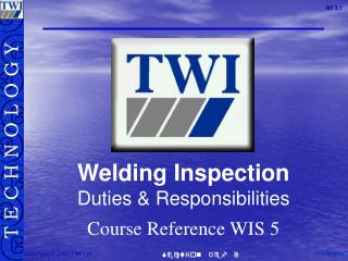 Welding Inspection Duties & Responsibilities Course Reference WIS 5