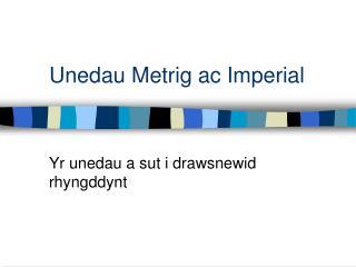 Unedau Metrig ac Imperial