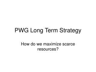 PWG Long Term Strategy