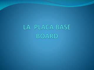 LA  PLACA BASE BOARD