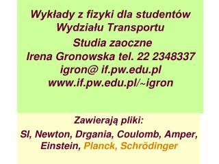 Zawierają pliki: SI, Newton, Drgania, Coulomb, Amper, Einstein,  Planck, Schrödinger