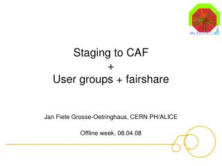 Staging to CAF + User groups + fairshare