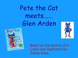 Pete the Cat meets...…  Glen Arden !