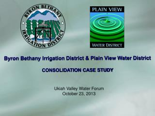 Byron Bethany Irrigation District & Plain View Water District CONSOLIDATION CASE STUDY