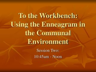 To the Workbench:  Using the Enneagram in the Communal Environment