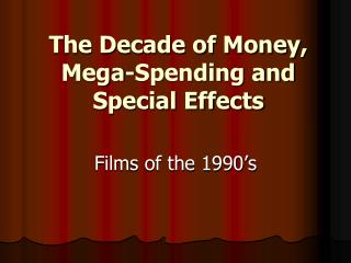 The Decade of Money, Mega-Spending and Special Effects