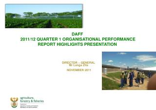 DAFF   2011/12 QUARTER 1 ORGANISATIONAL PERFORMANCE  REPORT HIGHLIGHTS PRESENTATION
