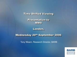 Time Shifted Viewing Presentation to  MMS  London,  Wednesday 20 th  September 2006