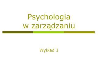 Psychologia  w zarz?dzaniu