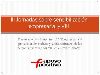 III Jornadas sobre sensibilizaci�n empresarial y VIH