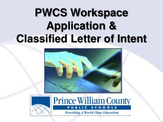 PWCS Workspace Application &  Classified Letter of Intent