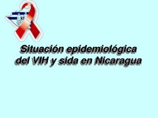 Situación epidemiológica del VIH y sida en Nicaragua