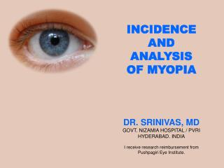 INCIDENCE AND ANALYSIS OF MYOPIA DR. SRINIVAS, MD GOVT. NIZAMIA HOSPITAL / PVRI HYDERABAD. INDIA