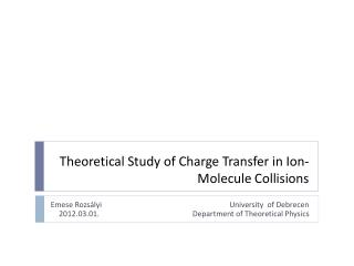 Theoretical Study of Charge Transfer in Ion-Molecule Collisions