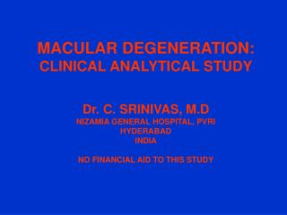 MACULAR DEGENERATION: CLINICAL ANALYTICAL STUDY Dr. C. SRINIVAS, M.D
