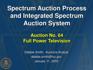 Debbie Smith,  Auctions Analyst debbie.smith@fcc January 11, 2005