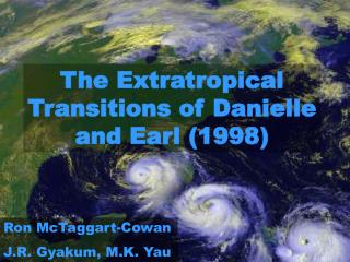 The Extratropical Transitions of Danielle and Earl (1998)
