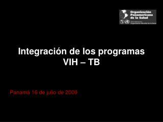Integraci ón de los programas VIH – TB