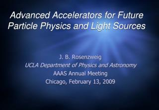 Advanced Accelerators for Future Particle Physics and Light Sources