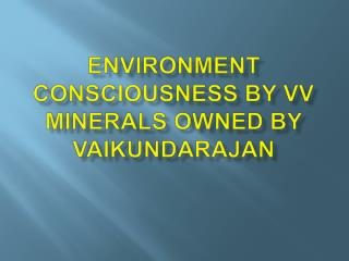 Environment Consciousness by VV Minerals owned by Vaikundara