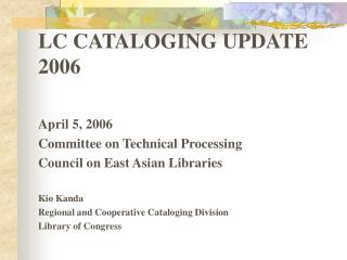 LC CATALOGING UPDATE 2006 April 5, 2006 Committee on Technical Processing