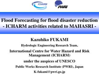 Flood Forecasting for flood disaster reduction - ICHARM activities related to MAHASRI -