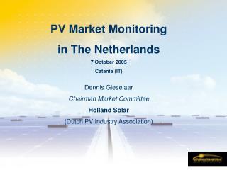PV Market Monitoring  in The Netherlands 7 October 2005 Catania (IT) Dennis Gieselaar