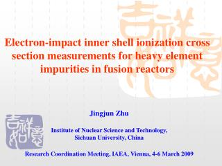 Jingjun Zhu Institute of Nuclear Science and Technology, Sichuan University, China