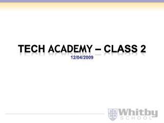 Tech  Academy  – Class 2 12/04/2009