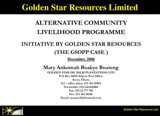 ALTERNATIVE COMMUNITY  LIVELIHOOD PROGRAMME  INITIATIVE BY GOLDEN STAR RESOURCES  THE GSOPP CASE   December, 2006