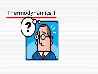 Thermodynamics I